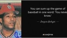 quote-you-can-sum-up-the-game-of-baseball-in-one-word-you-never-know-joaquin-andujar-70-4-0466-a